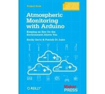 Atmospheric Monitoring with Arduino by Patrick Di Justo, Emily Gertz E-Book