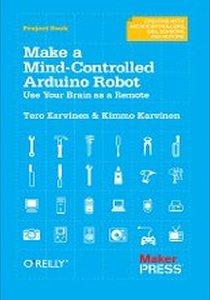 Make a Mind-Controlled Arduino Robot by Tero Karvinen, Kimmo Karvinen E-Book