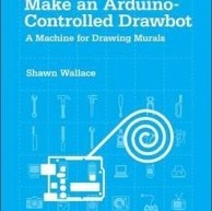 Make an Arduino-Controlled Drawbot by Shawn Wallace E-Book