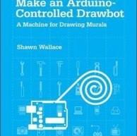 Make an Arduino-Controlled Drawbot by Shawn Wallace E-Book
