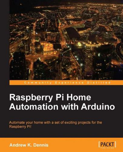 Raspberry Pi Home Automation with Arduino by Andrew K. Dennis E-Book