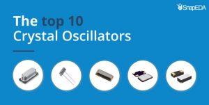 The top 10 crystal oscillators from SnapEDA